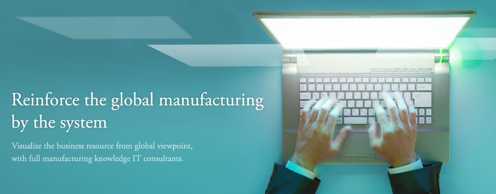 Reinforce the global manufacturing by the system
